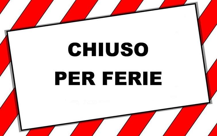 CHIUSO PER FERIE dal 17 Luglio 2021 al 17 Agosto 2021